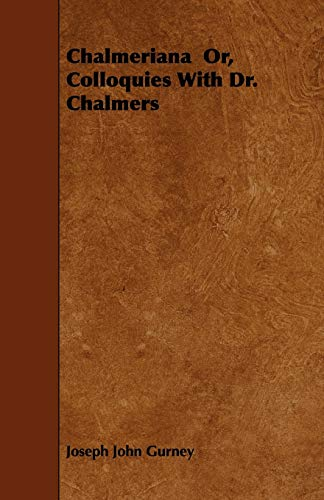 Chalmeriana Or, Colloquies With Dr. Chalmers (Paperback): Joseph John Gurney