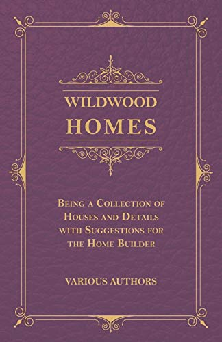 9781444663549: Wildwood Homes - Being a Collection of Houses and Details with Suggestions for the Home Builder