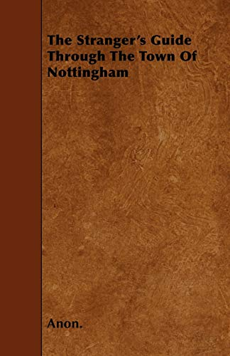 The Stranger's Guide Through the Town of Nottingham (1444666460) by Anon