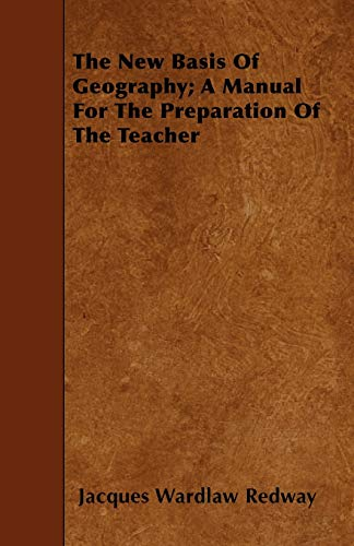 9781444668445: The New Basis Of Geography; A Manual For The Preparation Of The Teacher