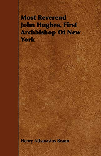9781444668896: Most Reverend John Hughes, First Archbishop of New York