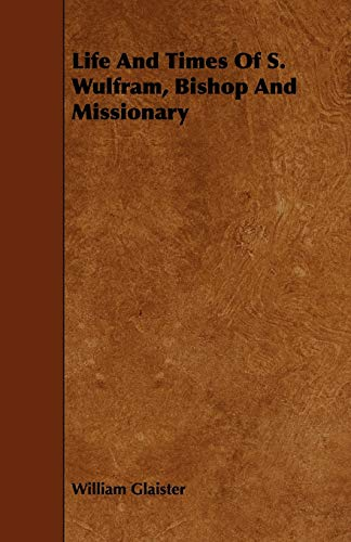 Life and Times of S. Wulfram, Bishop and Missionary: William Glaister