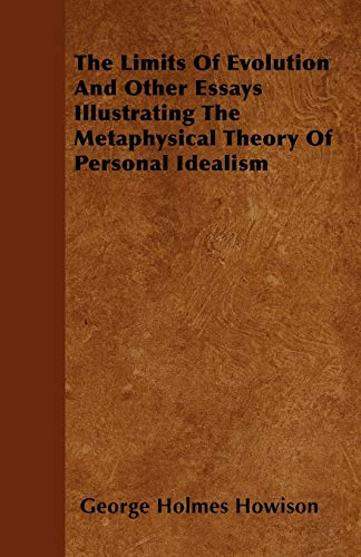 The Limits of Evolution and Other Essays Illustrating the Metaphysical Theory of Personal Idealism:...