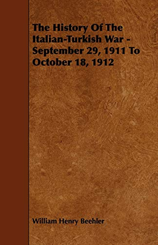 9781444671087: The History Of The Italian-Turkish War - September 29, 1911 To October 18, 1912