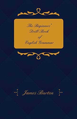The Beginners Drill-Book of English Grammar - Adapted for Middle-Class and Elementary School: James...