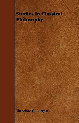 Studies In Classical Philosophy: Theodore C. Burgess