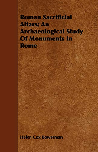 Roman Sacrificial Altars An Archaeological Study Of Monuments In Rome: Helen Cox Bowerman