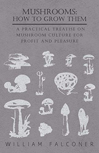 9781444678925: Mushrooms: How to Grow Them - A Practical Treatise on Mushroom Culture for Profit and Pleasure