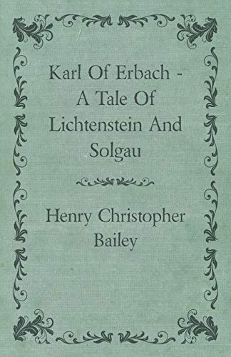 Karl Of Erbach - A Tale Of Lichtenstein And Solgau: Henry Christopher Bailey