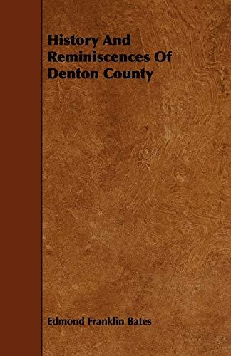 History And Reminiscences Of Denton County (Paperback): Edmond Franklin Bates