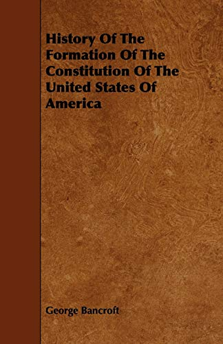 9781444683240: History Of The Formation Of The Constitution Of The United States Of America