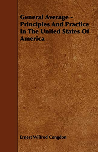 General Average - Principles And Practice In The United States Of America: Ernest Wilfred Congdon