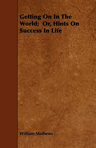 9781444684100: Getting On In The World; Or, Hints On Success In Life
