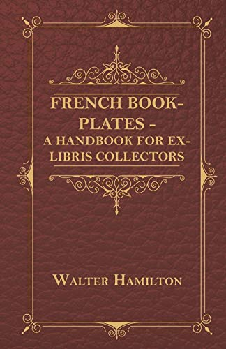 French Book-Plates - A Handbook for Ex-Libris Collectors: Walter Hamilton