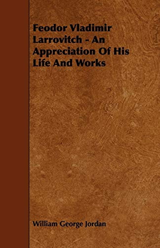 Feodor Vladimir Larrovitch - An Appreciation Of: William George Jordan