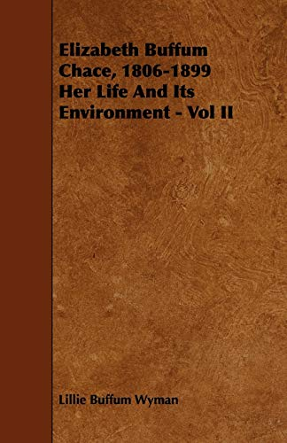 Elizabeth Buffum Chace, 1806-1899 Her Life And Its Environment - Vol II: Lillie Buffum Wyman