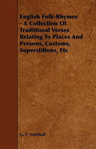 9781444685268: English Folk-Rhymes - A Collection Of Traditional Verses Relating To Places And Persons, Customs, Superstitions, Etc