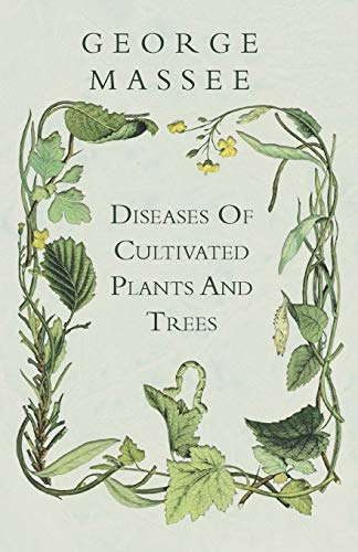 Diseases Of Cultivated Plants And Trees: George Massee