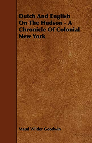 9781444685800: Dutch And English On The Hudson - A Chronicle Of Colonial New York