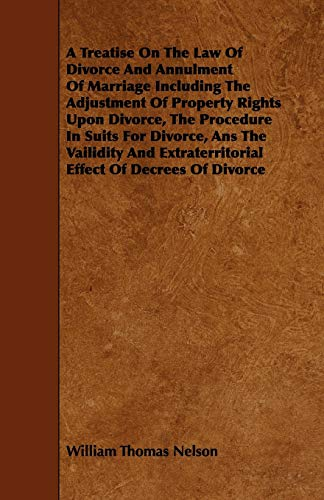 A Treatise on the Law of Divorce and Annulment of Marriage Including the Adjustment of Property ...