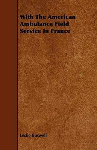9781444692501: With The American Ambulance Field Service In France