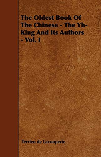 The Oldest Book Of The Chinese - The Yh-King And Its Authors - Vol. I: Terrien De Lacouperie