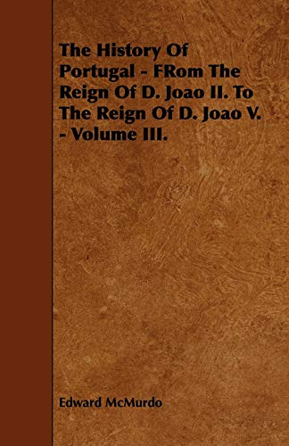 9781444695694: The History Of Portugal - FRom The Reign Of D. Joao II. To The Reign Of D. Joao V. - Volume III.
