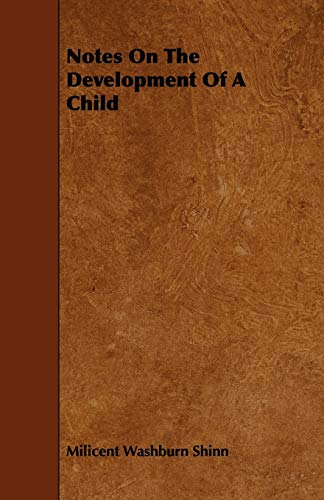 Notes On The Development Of A Child: Milicent Washburn Shinn