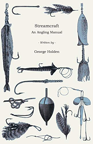 Streamcraft - An Angling Manual: George Holden