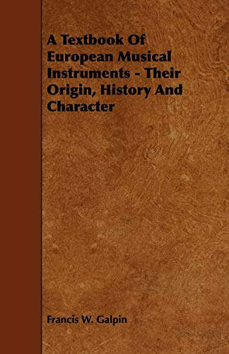 9781444699067: A Textbook of European Musical Instruments - Their Origin, History and Character