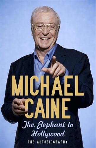 The Elephant to Hollywood: Michael Caine autobiography