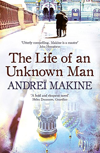 Life of an Unknown Man Andre Makine: Andre Makine