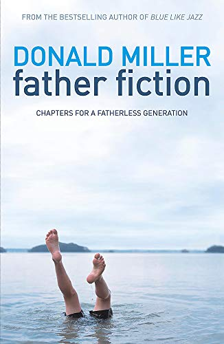 Father Fiction: Chapters for a Fatherless Generation (Paperback): Professor Donald Miller