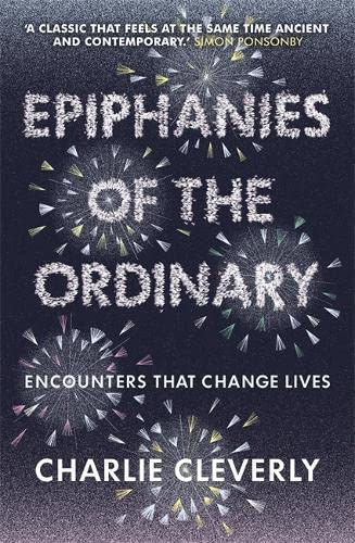 9781444701920: Epiphanies of the Ordinary: Encounters That Change Lives