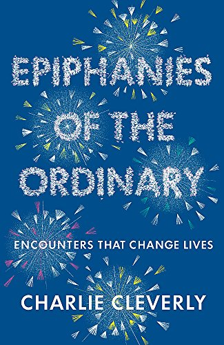 9781444701944: Epiphanies of the Ordinary: Encounters that Change Lives
