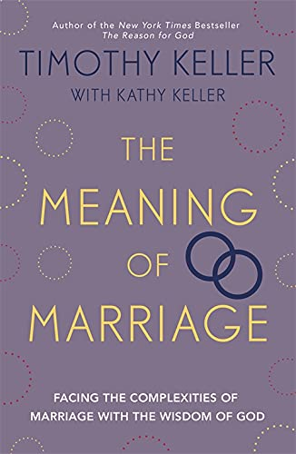 9781444702163: The Meaning of Marriage: Facing the Complexities of Marriage with the Wisdom of God