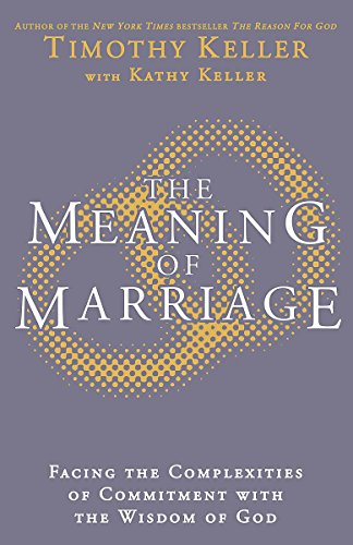 9781444702514: The Meaning of Marriage: Facing the Complexities of Marriage with the Wisdom of God