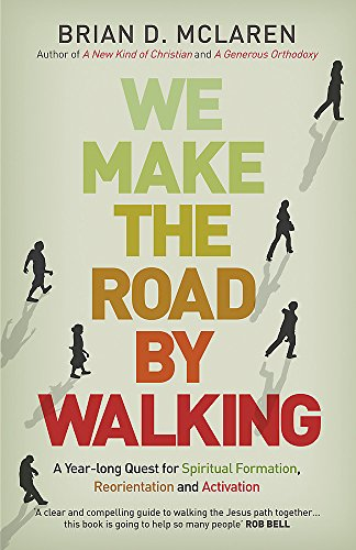 9781444703719: We Make the Road by Walking: A Year-Long Quest for Spiritual Formation, Reorientation and Activation
