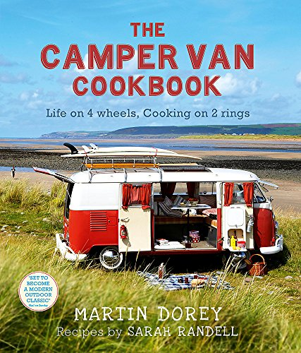 The Camper Van Cookbook: Life on 4 Wheels, Cooking on 2 Rings: Dorey, Martin; Randell, Sarah