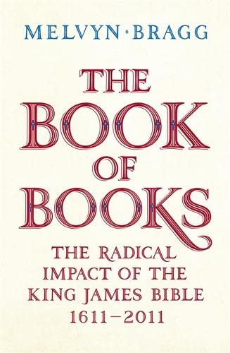 The Book of Books: the Radical Impact: Melvyn Bragg