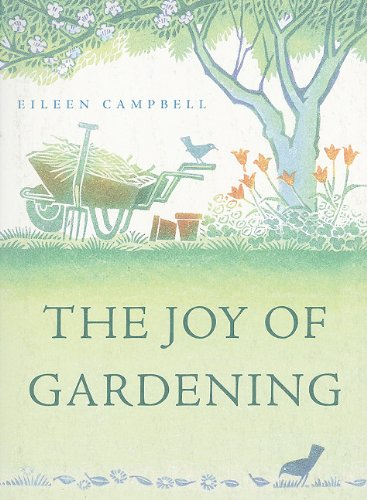 The Joy of Gardening: An Inspirational Anthology: Campbell, Eileen
