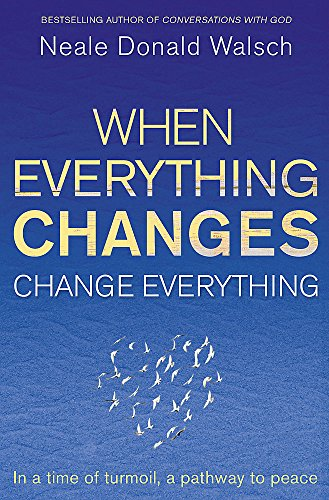 9781444705508: When Everything Changes, Change Everything: In a Time of Turmoil, a Pathway to Peace