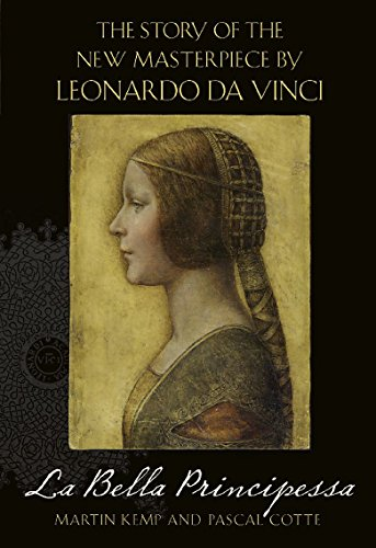 La Bella Principessa : The Story of the New Masterpiece By Leonardo Da Vinci the Profile Portrait...