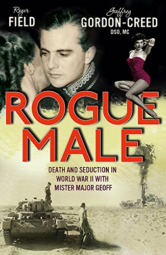 Rogue Male: Sabotage and seduction behind German: Roger Field; Geoffrey