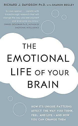 9781444708806: The Emotional Life of Your Brain: How Its Unique Patterns Affect the Way You Think, Feel, and Live - And How You Can Change Them. by Sharon Begley, Ri