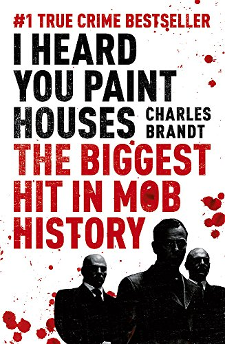 9781444710502: I Heard You Paint Houses: Frank 'The Irishman' Sheeran, Jimmy Hoffa, and the Biggest Hit in Mob History