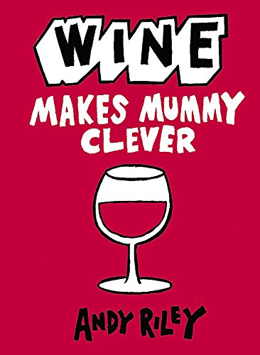 Wine Makes Mummy Clever (1444711032) by Riley, Andy
