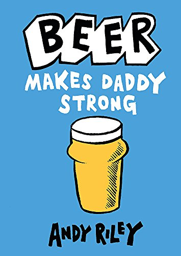 Beer Makes Daddy Strong: Riley, Andy