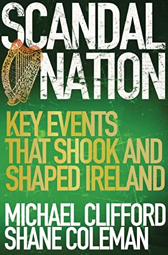 9781444712605: Scandal Nation: Key Events that Shook and Shaped Ireland