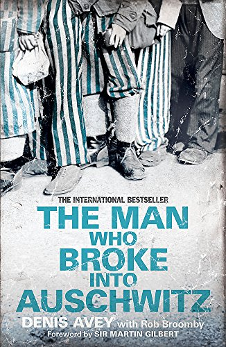 9781444714197: The Man Who Broke into Auschwitz: The Extraordinary True Story (Extraordinary Lives, Extraordinary Stories of World War Two)